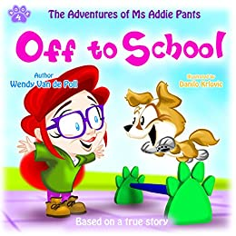 Off To School (The Adventures of Ms Addie Pants Book 4) by [Wendy Van de Poll, Danilo Krlovic]