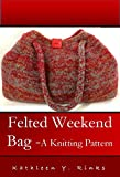 Felted Weekend Bag: Knitting Pattern (English Edition)