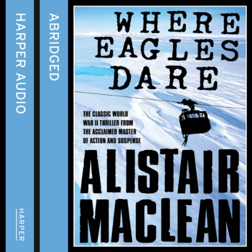 Where Eagles Dare                   By:                                                                                                                                 Alistair MacLean                               Narrated by:                                                                                                                                 Alun Armstrong                      Length: 2 hrs and 57 mins     3 ratings     Overall 3.7