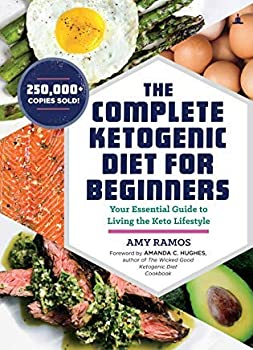The Complete Ketogenic Diet for Beginners  Your Essential Guide to Living the Keto Lifestyle