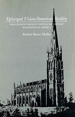 Episcopal Vision / American Reality: High Church Theology and Social Thought in Evangelical America