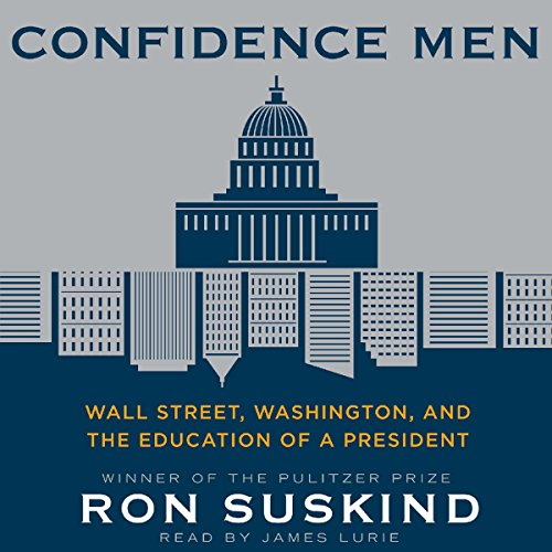 Confidence Men     Wall Street, Washington, and the Education of a President              By:                                                                                                                                 Ron Suskind                               Narrated by:                                                                                                                                 James Lurie                      Length: 22 hrs     317 ratings     Overall 3.9