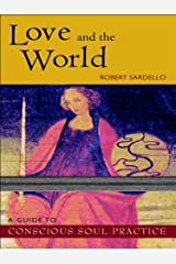Love and the World: A Guide to Conscious Soul Practice Kindle Edition