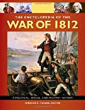 The Encyclopedia of the War of 1812 [3 volumes]: A Political, Social, and Military History