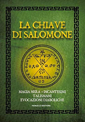 La chiave di Salomone. Magia nera, incantesimi, talismani, evocazioni diaboliche