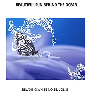 Beautiful Sun Behind the Ocean - Relaxing White Noise, Vol. 5