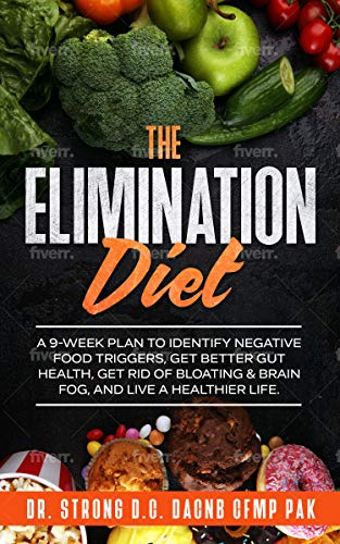 The Elimination Diet: A 9-Week Plan to Identify Negative Food Triggers, Get Better Gut Health, Get Rid of Bloating & Brain Fog, and Live a Healthier Life (English Edition)