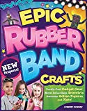 Epic Rubber Band Crafts: Totally Cool Gadget Gear, Never Before Seen Bracelets, Awesome Action Figur...