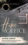 Home-Office: Das neue Arbeiten: Wie die erfolgreichsten Menschen von zu Hause aus arbeiten (German Edition)