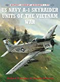 US Navy A-1 Skyraider Units of the Vietnam War (Combat Aircraft, Band 77) - Rick Burgess