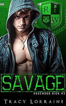 SAVAGE: A Dark High School Bully Romance (Rosewood High Book 3) by [Tracy Lorraine]