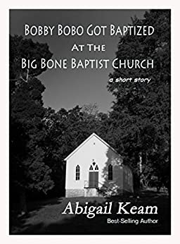 Bobby Bobo Got Baptized At The Big Bone Baptist Church (A Short Story) by [Abigail Keam]