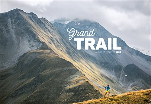 Grand Trail: A Magnificent Journey to the Heart of Ultrarunning and Racing (English 🇬🇧)