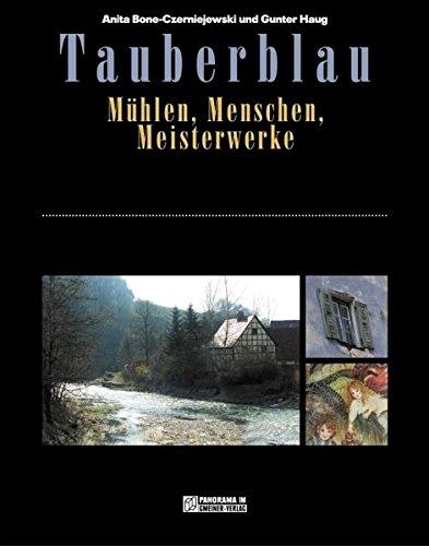 Tauberblau: Mühlen, Menschen, Meisterwerke (Bildbände im GMEINER-Verlag)