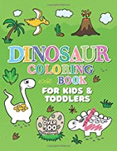 DINOSAUR COLORING BOOKS: Giant Dino Coloring Book for Kids Ages 2-4 & Toddlers. A Dinosaur Activity Book Adventure for Boys & Girls. Over 100 Cute, Unique Coloring Pages (Arts And Crafts For Kids 2-4)