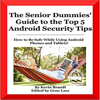 The Senior Dummies' Guide to the Top 5 Android Security Tips: How to Feel and Stay Safe While Using Android Phones and Tablets     Senior Dummies Guides, Volume 2              By:                                                                                                                                 Kevin Brandt                               Narrated by:                                                                                                                                 Kevin Brandt                      Length: 19 mins     Not rated yet     Overall 0.0