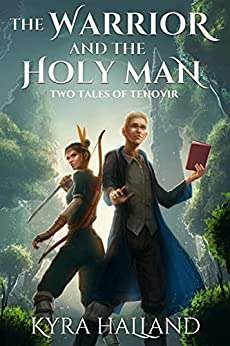 The Warrior and the Holy Man: Two Tales of Tehovir by [Kyra Halland]