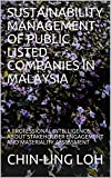 SUSTAINABILITY MANAGEMENT OF PUBLIC LISTED COMPANIES IN MALAYSIA: A PROFESSIONAL INTELLIGENCE ABOUT STAKEHOLDER ENGAGEMENT AND MATERIALITY ASSESSMENT (English Edition)