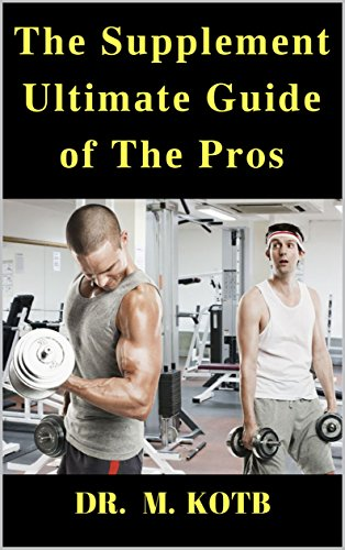 The Supplement Ultimate Guide of THe Pros : How To Use The Proven Science of Supplements to Maximize your Muscle and Loose Fat through Workout , Weieght ... , ZMA AND CLA Book 1) (English Edition)