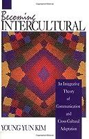 Becoming Intercultural: An Integrative Theory of Communication and Cross-Cultural Adaptation