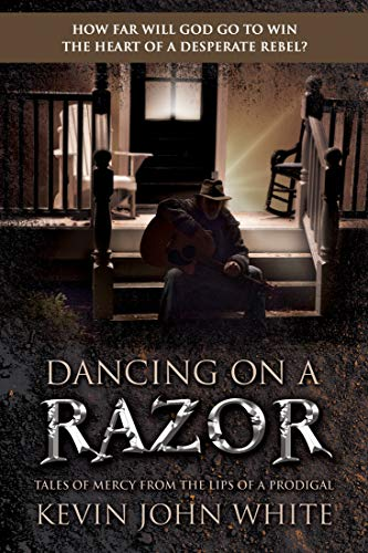 Dancing on a Razor: Tales of Mercy from the lips of a Prodigal