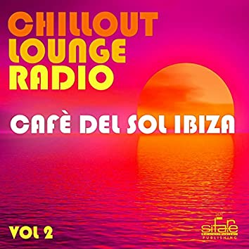 Chillout Lounge Radio, Vol. 2 (Cafè Del Sol Ibiza)