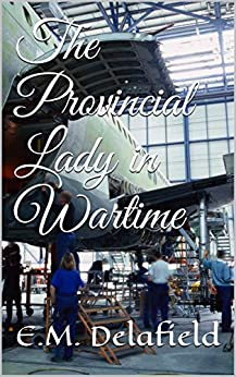 The Provincial Lady in Wartime by [E.M. Delafield]