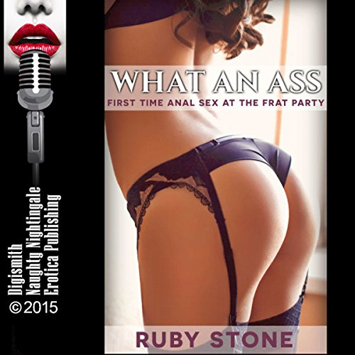 What an Ass: First-Time Anal Sex at the Frat Party audiobook cover art
