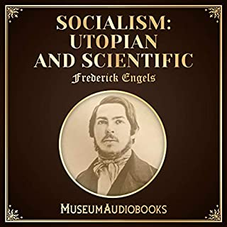 Socialism: Utopian and Scientific                   By:                                                                                                                                 Frederick Engels                               Narrated by:                                                                                                                                 Steven Dobias                      Length: 1 hr and 40 mins     Not rated yet     Overall 0.0
