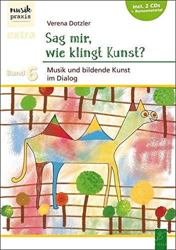 Sag mir, wie klingt Kunst?: Musik und bildende Kunst im Dialog (Musikpraxis-Extra)