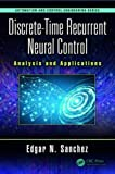 Discrete-Time Recurrent Neural Control: Analysis and Applications (Automation and Control Engineering)
