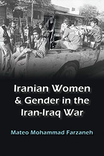 Iranian Women and Gender in the Iran-Iraq War (Gender, Culture, and Politics in
