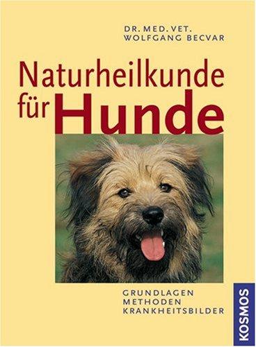 Becvar, Wolfgang:<br />Naturheilkunde für Hunde. Grundlagen, Mathoden, Krankheitsbilder