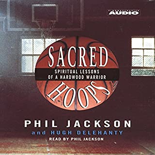 Sacred Hoops     Spiritual Lessons of a Hardwood Warrior              By:                                                                                                                                 Phil Jackson,                                                                                        Hugh Delehanty                               Narrated by:                                                                                                                                 Phil Jackson                      Length: 1 hr and 52 mins     144 ratings     Overall 4.4