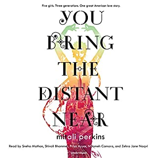 You Bring the Distant Near                   By:                                                                                                                                 Mitali Perkins                               Narrated by:                                                                                                                                 Sneha Mathan,                                                                                        Shivali Bhammer,                                                                                        Priya Ayyar,                   and others                 Length: 7 hrs and 15 mins     37 ratings     Overall 4.6