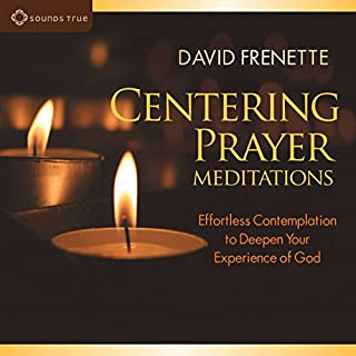 Centering Prayer Meditations     Effortless Contemplation to Deepen Your Experience of God              By:                                                                                                                                 David Frenette                               Narrated by:                                                                                                                                 David Frenette                      Length: 3 hrs and 23 mins     74 ratings     Overall 4.7