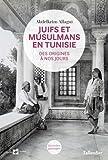 Juifs et Musulmans en Tunisie - Des origines à nos jours