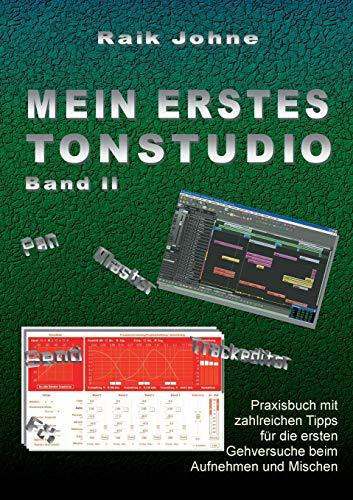 Mein erstes Tonstudio - Band II: Praxisbuch mit zahlreichen Tipps für die ersten Gehversuche beim Aufnehmen und Mischen