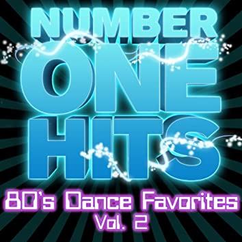 Number One Hits: 80s Dance Favorites Vol. 2