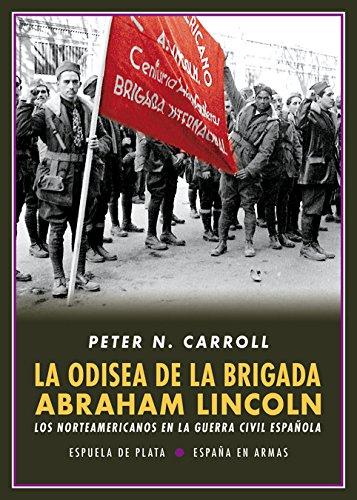 La odisea de la Brigada Abraham Lincoln: Los norteamericanos en la Guerra Civil Española (España en Armas)