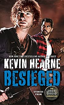 Besieged: Stories from The Iron Druid Chronicles by [Kevin Hearne]