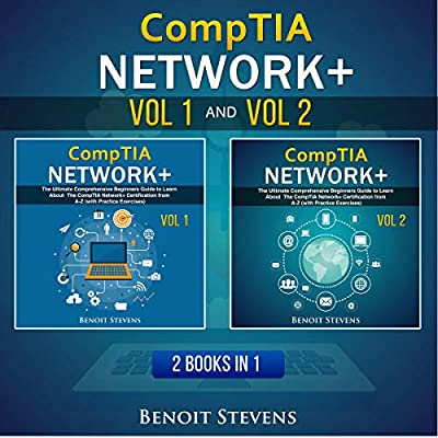 CompTIA Network+: 2 Books in 1: The Ultimate Comprehensive Beginners Guide to Learn About the CompTIA Network+ Certification from A-Z (with Practice Exercises)