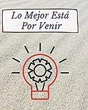 Lo Mejor Está Por Venir: Una herramienta de desarrollo personal para sus objetivos a alcanzar, tareas a realizar y...