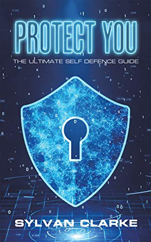 Protect You: The Ultimate Self Defence Guide (English Edition)