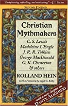 Christian Mythmakers: C.S. Lewis, Madeleine L'Engle, J.R.R. Tolkien, George Madonald, G.K. Chesterton, and Others