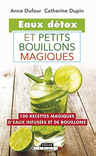 Eaux détox et petits bouillons magiques : 100 recettes magiques d'eaux infusées et de bouillons 100% détox (Poche)
