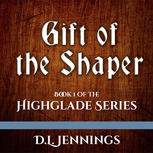 Gift of the Shaper: Book One of the Highglade Series audiobook cover art