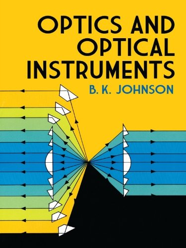 Optics and Optical Instruments: An Introduction (Dover Books on Physics)