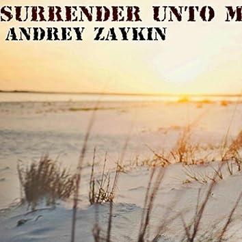 Surrender Unto Me