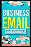 Business Email: Write to Win. Business English & Professional Email Writing Essentials: How to Write Emails for Work, Including 100+ Business Email ... Templates: Business English Originals (c).: 3